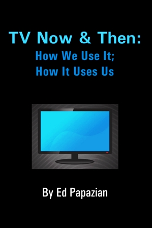 TV Now & Then: How We Use It; How It Uses Us